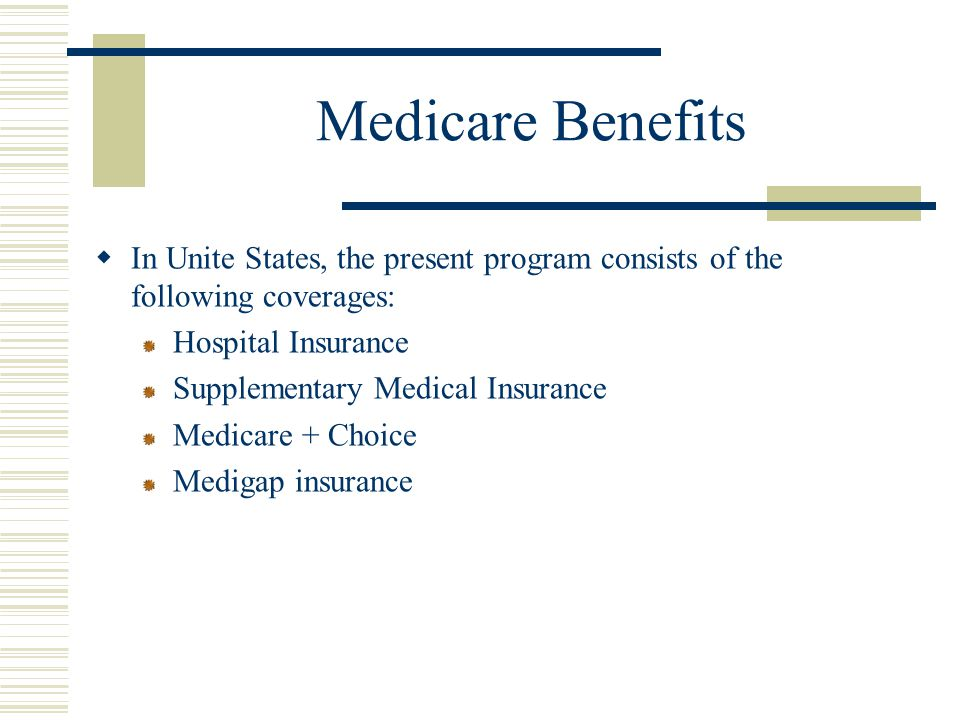 Medicare Benefits In Unite States, the present program consists of the following coverages: Hospital Insurance.