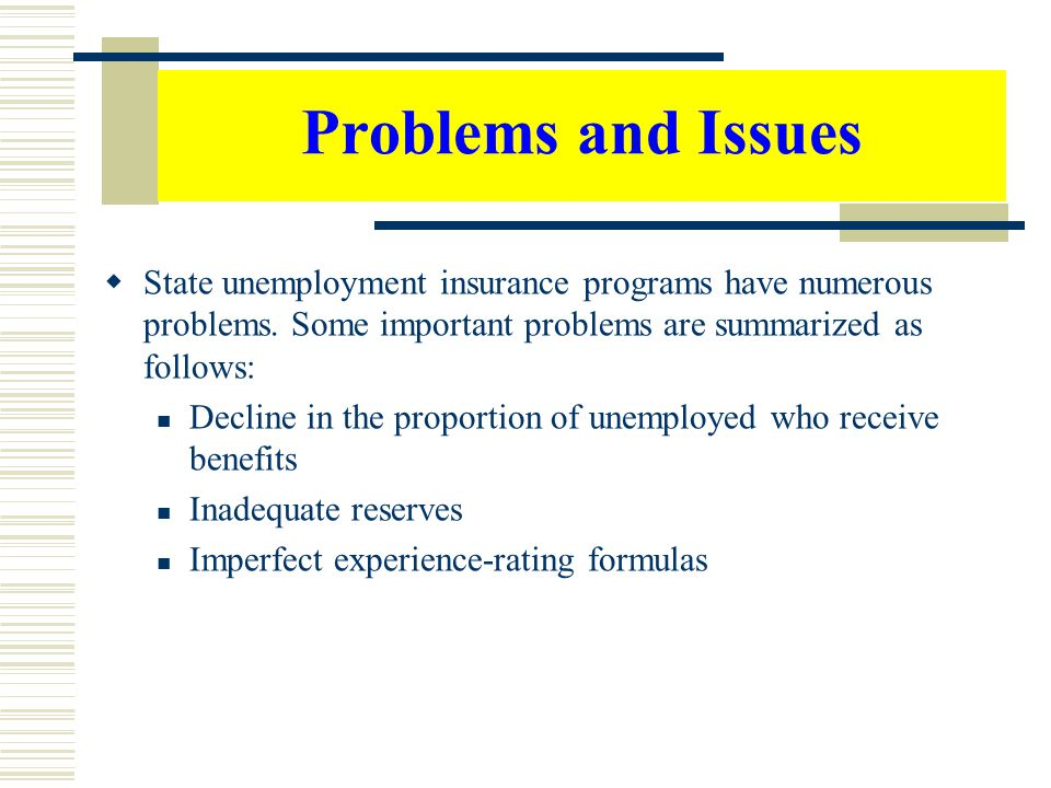 Problems and Issues State unemployment insurance programs have numerous problems. Some important problems are summarized as follows:
