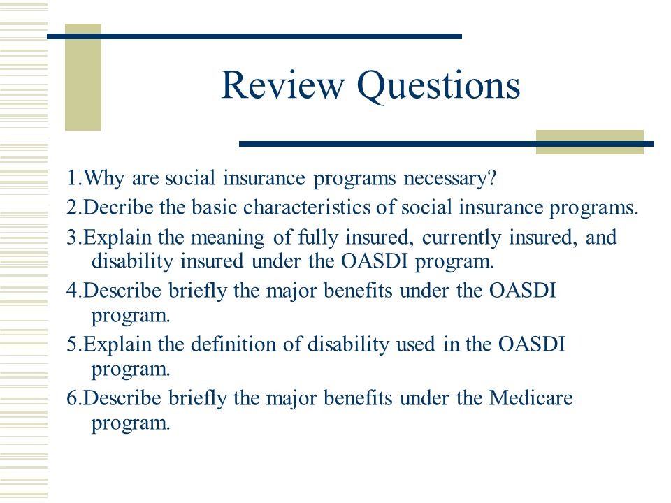 Review Questions 1.Why are social insurance programs necessary