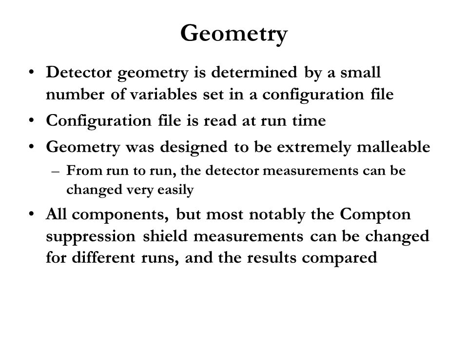 Geometry Detector geometry is determined by a small number of variables set in a configuration file.