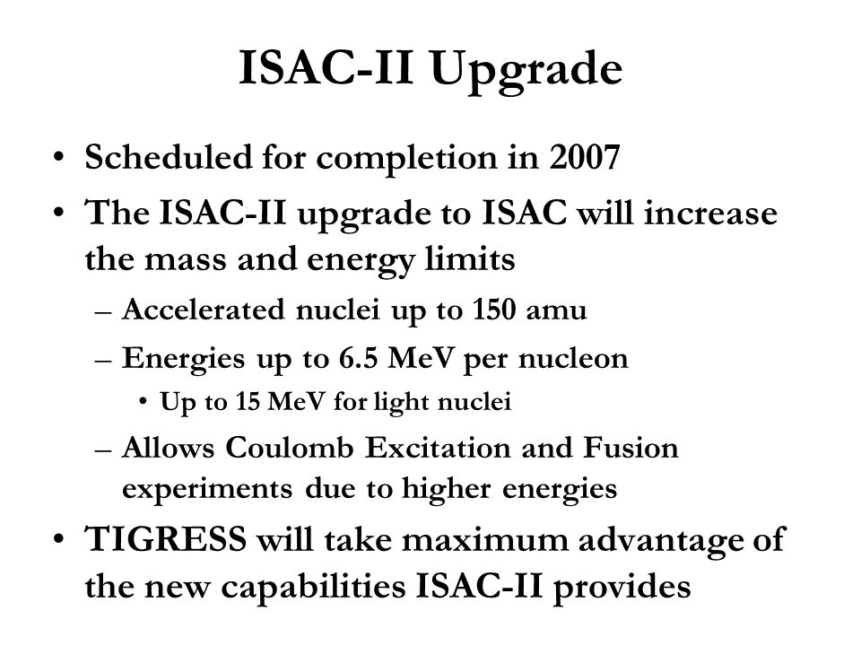 ISAC-II Upgrade Scheduled for completion in 2007