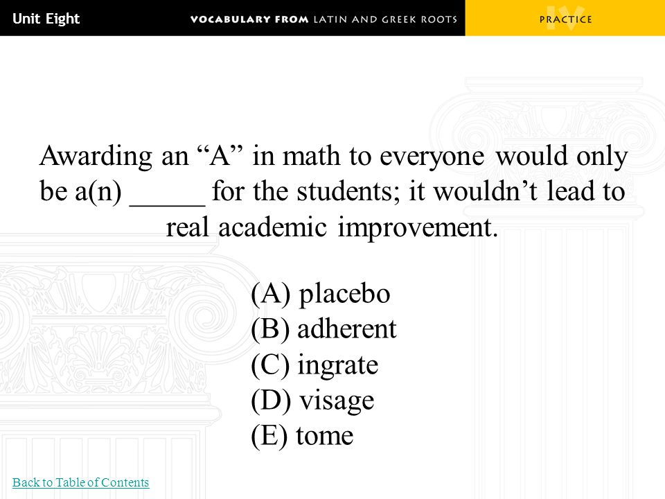 Unit Eight Awarding an A in math to everyone would only be a(n) _____ for the students; it wouldn't lead to real academic improvement.
