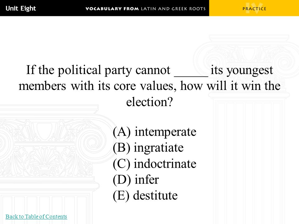 Unit Eight If the political party cannot _____ its youngest members with its core values, how will it win the election