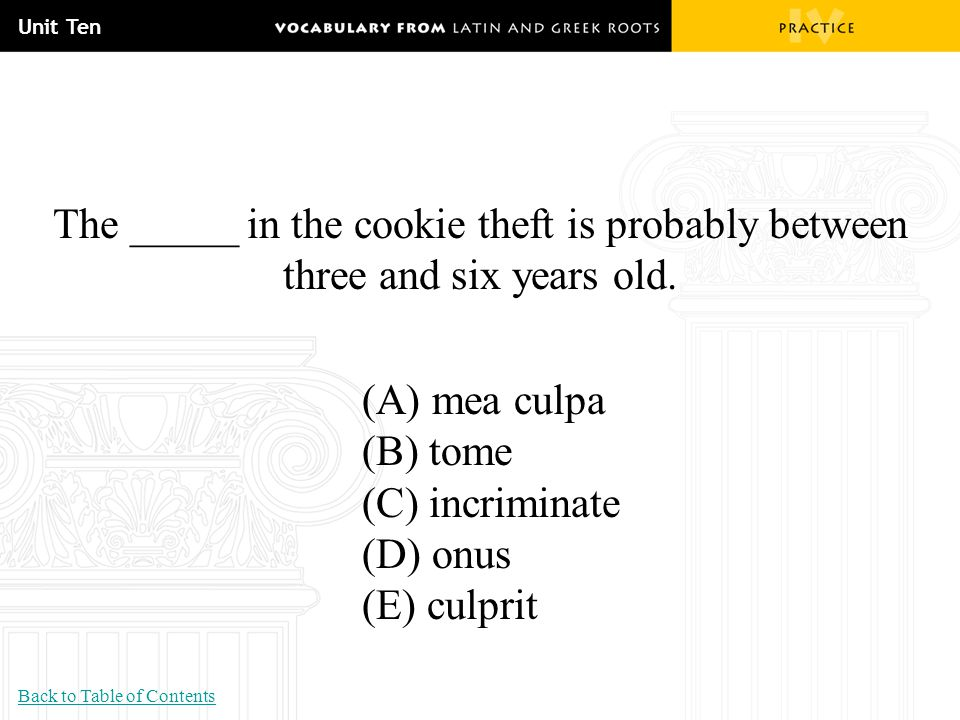 Unit Ten The _____ in the cookie theft is probably between three and six years old. (A) mea culpa.