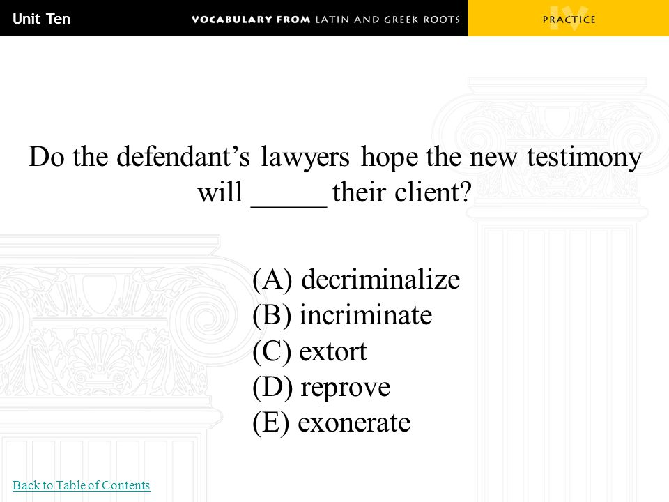 Unit Ten Do the defendant's lawyers hope the new testimony will _____ their client (A) decriminalize.