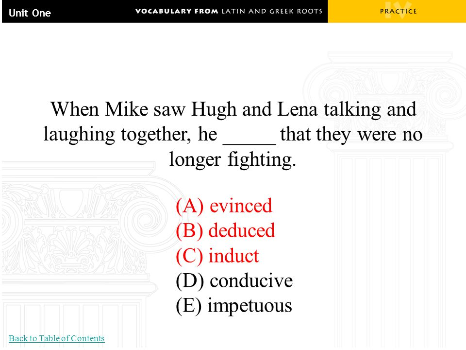 Unit One When Mike saw Hugh and Lena talking and laughing together, he _____ that they were no longer fighting.