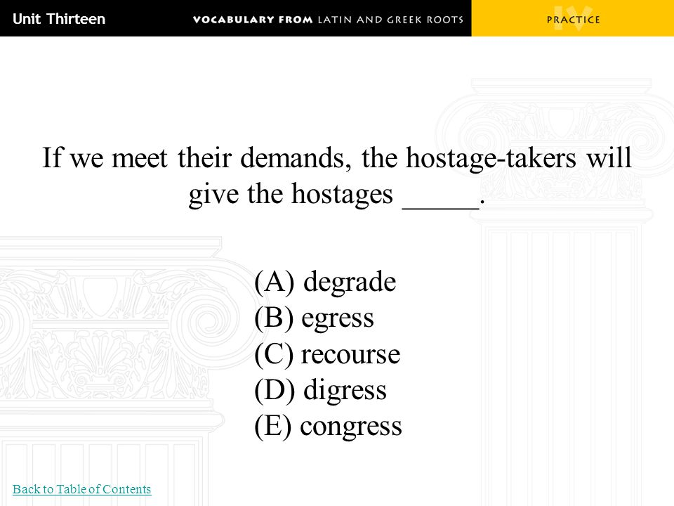 Unit Thirteen If we meet their demands, the hostage-takers will give the hostages _____. (A) degrade.