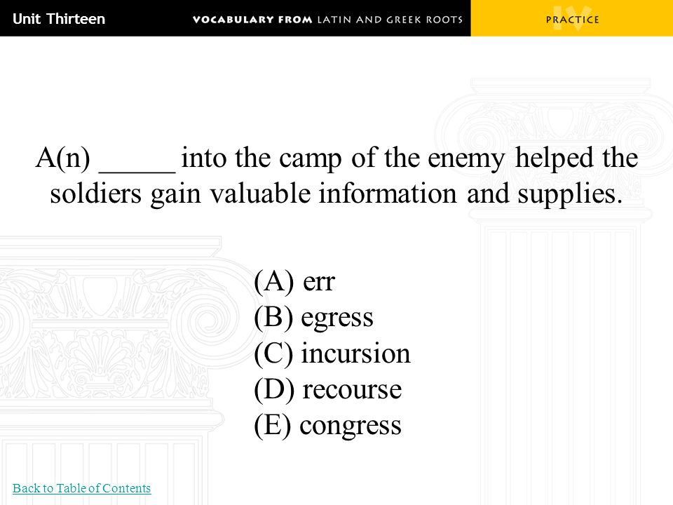 Unit Thirteen A(n) _____ into the camp of the enemy helped the soldiers gain valuable information and supplies.