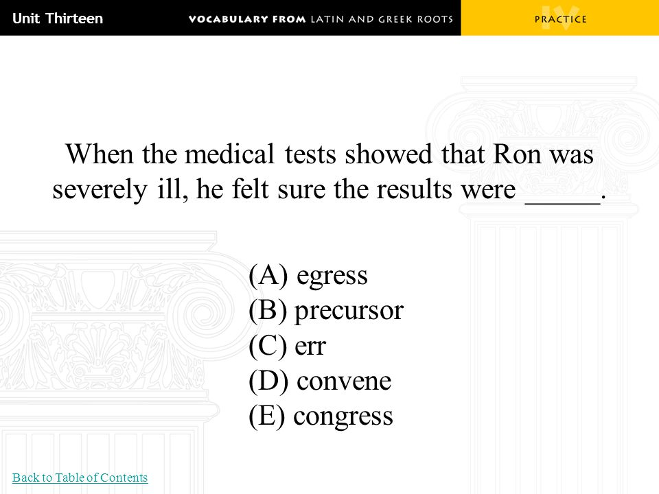 Unit Thirteen When the medical tests showed that Ron was severely ill, he felt sure the results were _____.