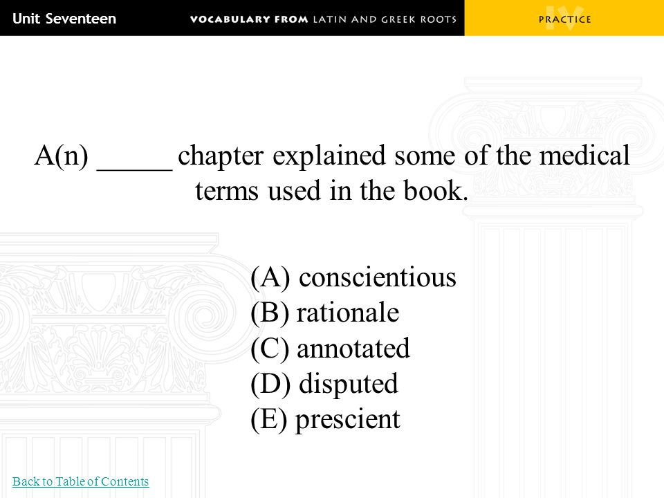 Unit Seventeen A(n) _____ chapter explained some of the medical terms used in the book. (A) conscientious.