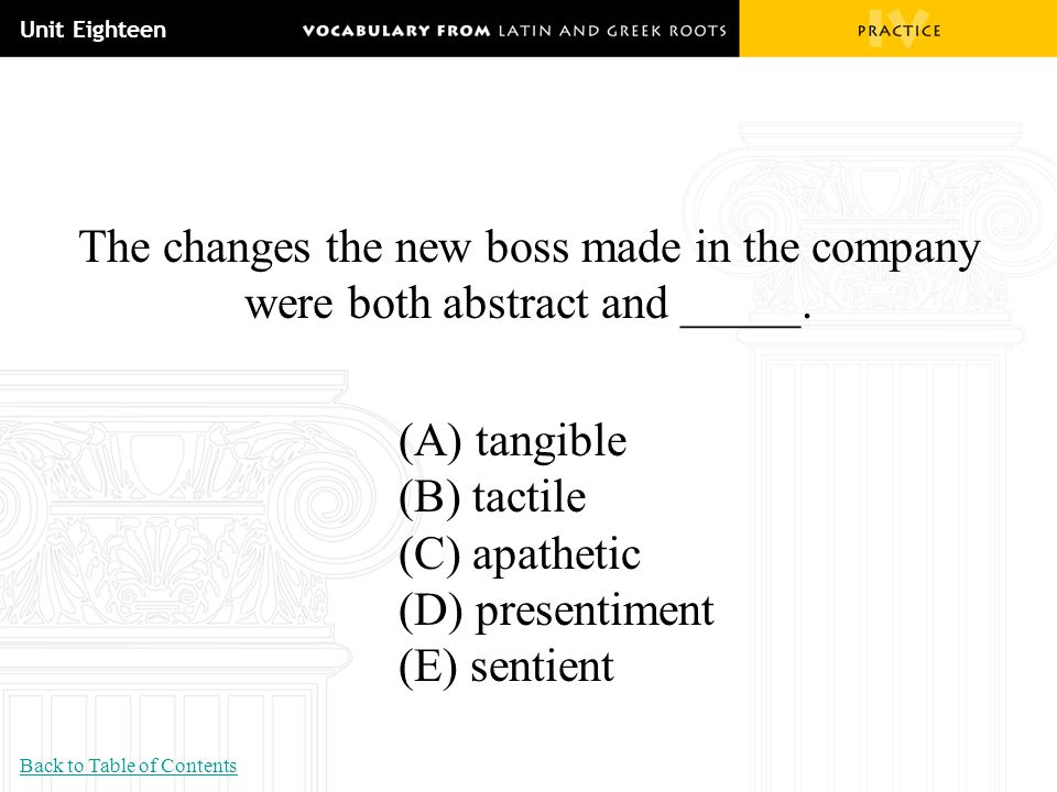 Unit Eighteen The changes the new boss made in the company were both abstract and _____. (A) tangible.