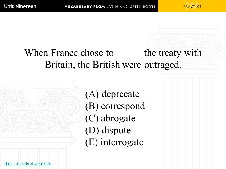 Unit Nineteen When France chose to _____ the treaty with Britain, the British were outraged. (A) deprecate.