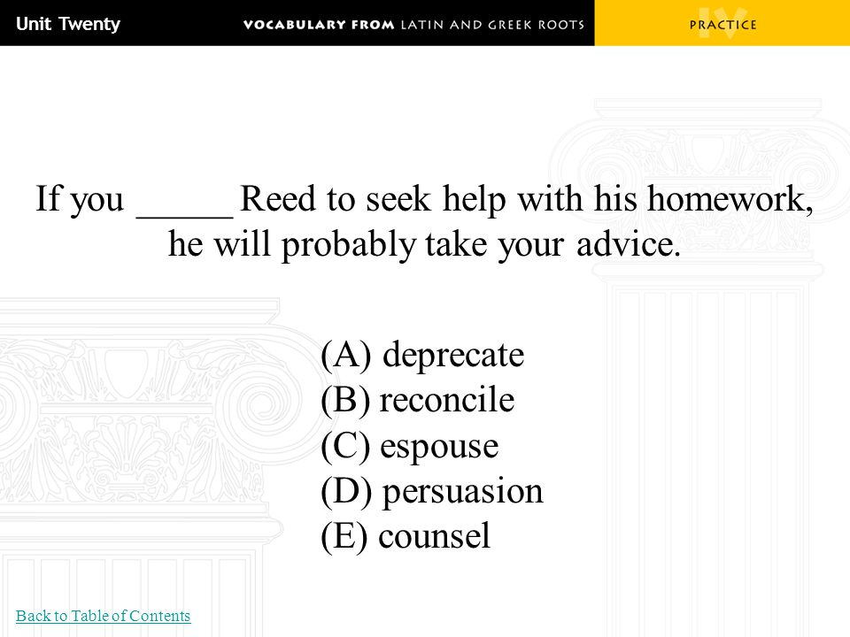 Unit Twenty If you _____ Reed to seek help with his homework, he will probably take your advice. (A) deprecate.