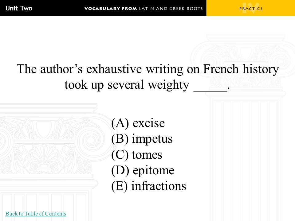Unit Two The author's exhaustive writing on French history took up several weighty _____. (A) excise.