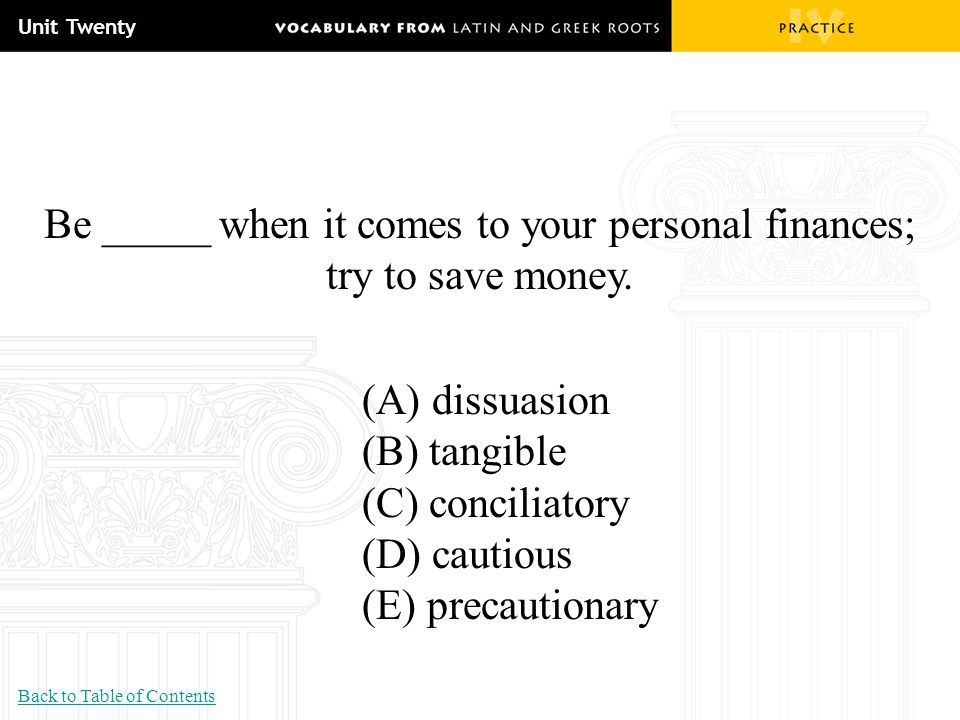 Be _____ when it comes to your personal finances; try to save money.