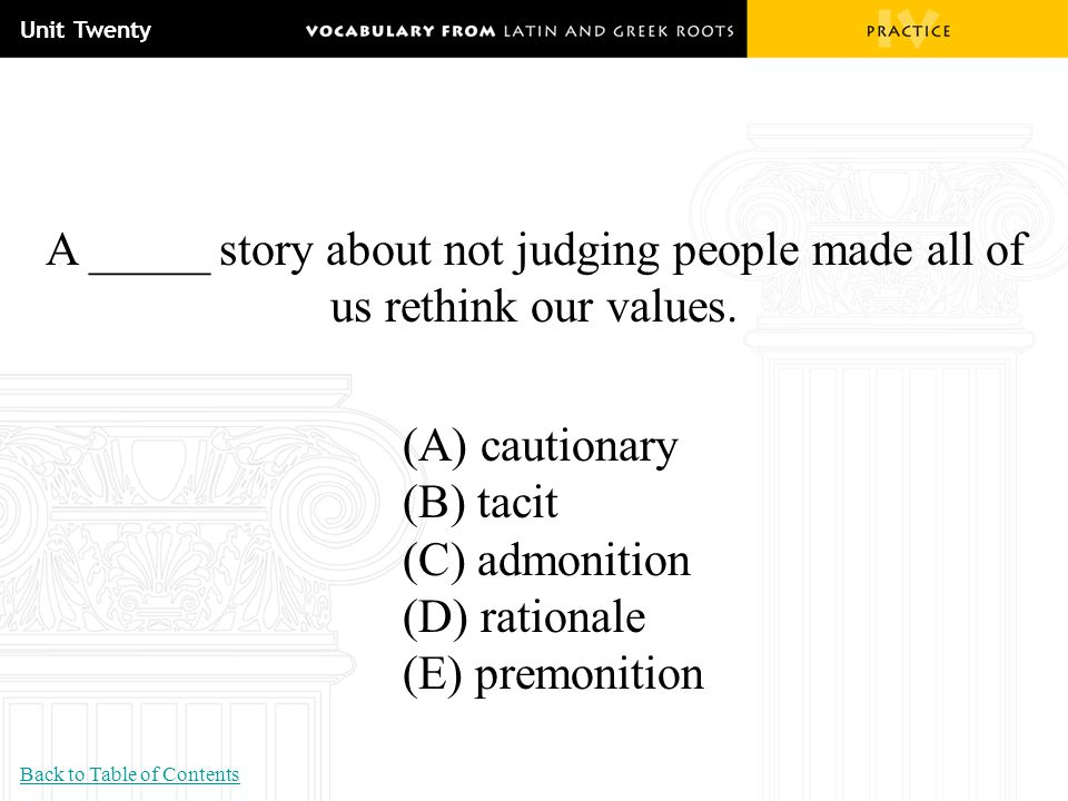 Unit Twenty A _____ story about not judging people made all of us rethink our values. (A) cautionary.