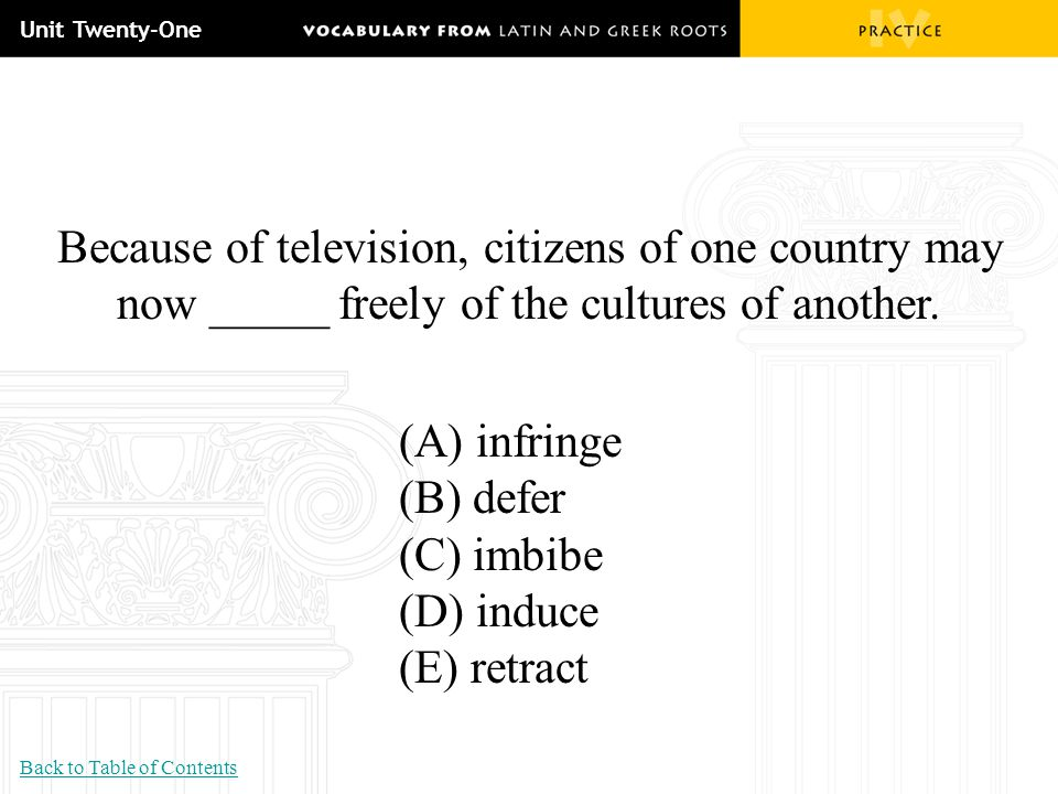 Unit Twenty-One Because of television, citizens of one country may now _____ freely of the cultures of another.