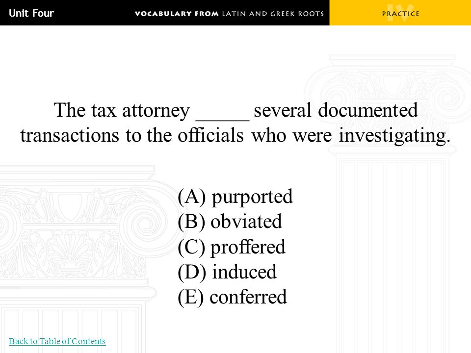 Unit Four The tax attorney _____ several documented transactions to the officials who were investigating.