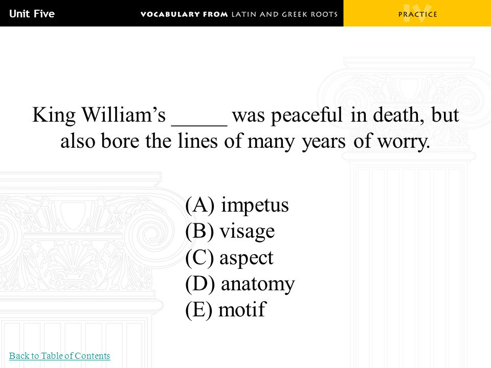 Unit Five King William's _____ was peaceful in death, but also bore the lines of many years of worry.