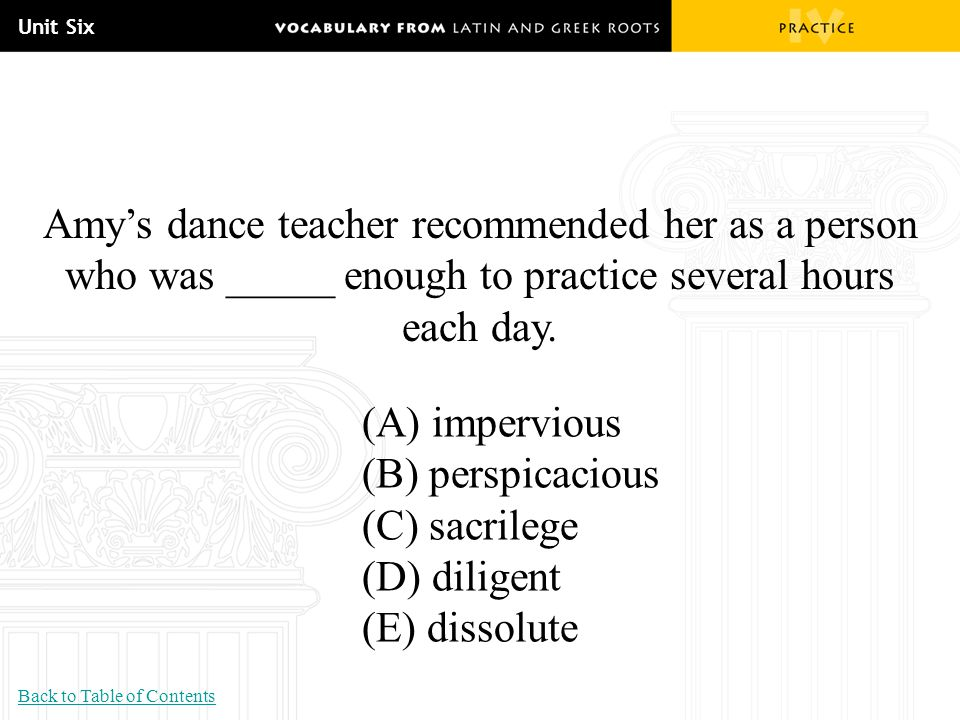 Unit Six Amy's dance teacher recommended her as a person who was _____ enough to practice several hours each day.
