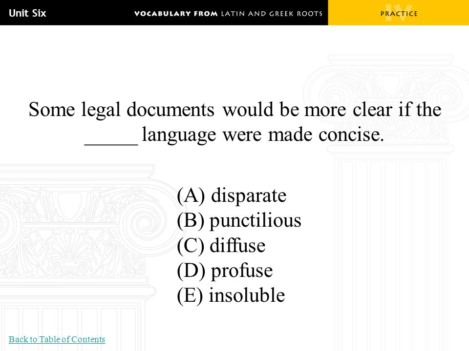 Unit Six Some legal documents would be more clear if the _____ language were made concise. (A) disparate.