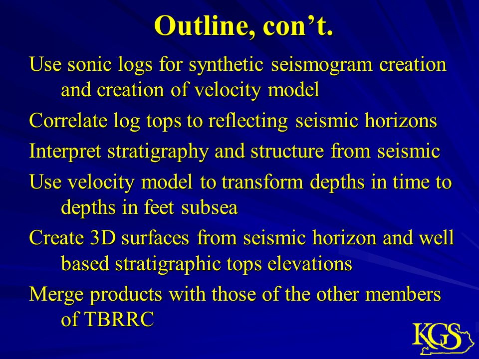 Outline, con't. Use sonic logs for synthetic seismogram creation and creation of velocity model. Correlate log tops to reflecting seismic horizons.