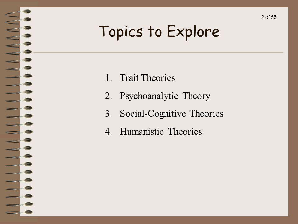 Topics to Explore Trait Theories Psychoanalytic Theory