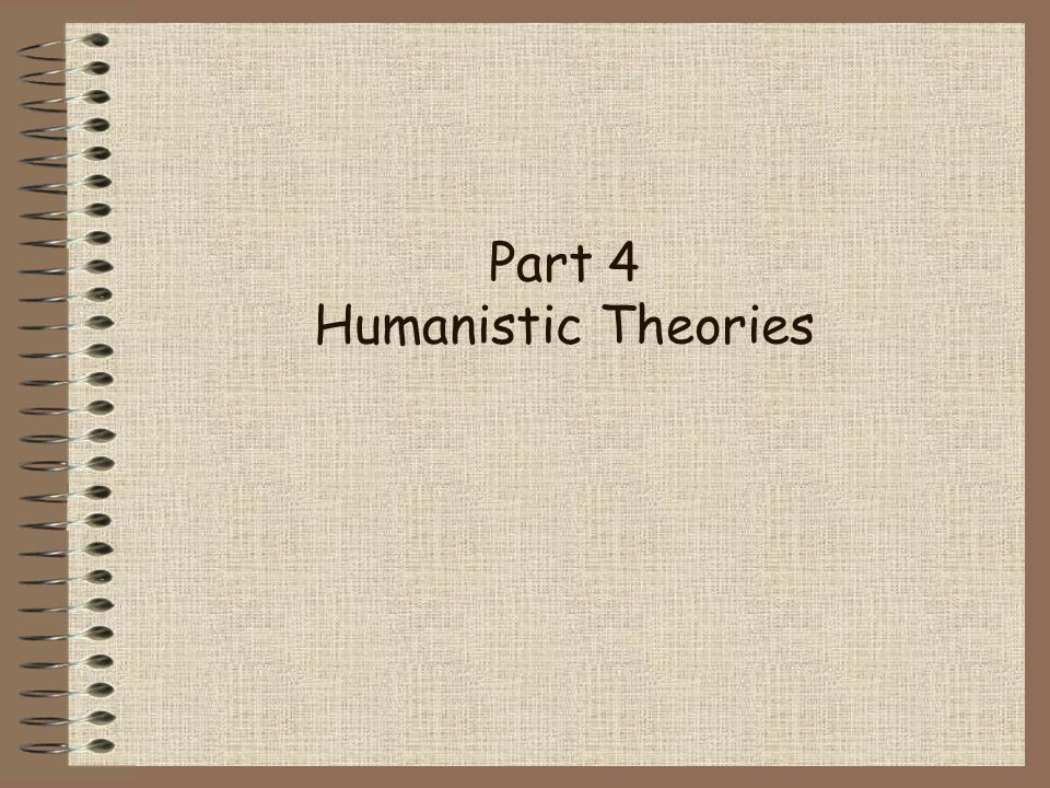 Part 4 Humanistic Theories