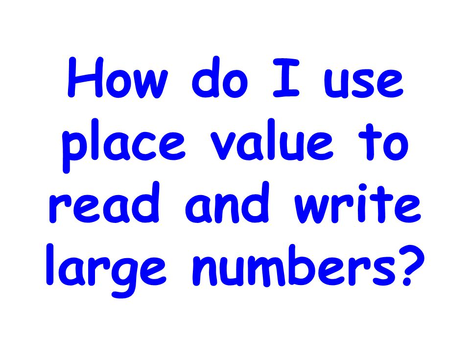 How do I use place value to read and write large numbers