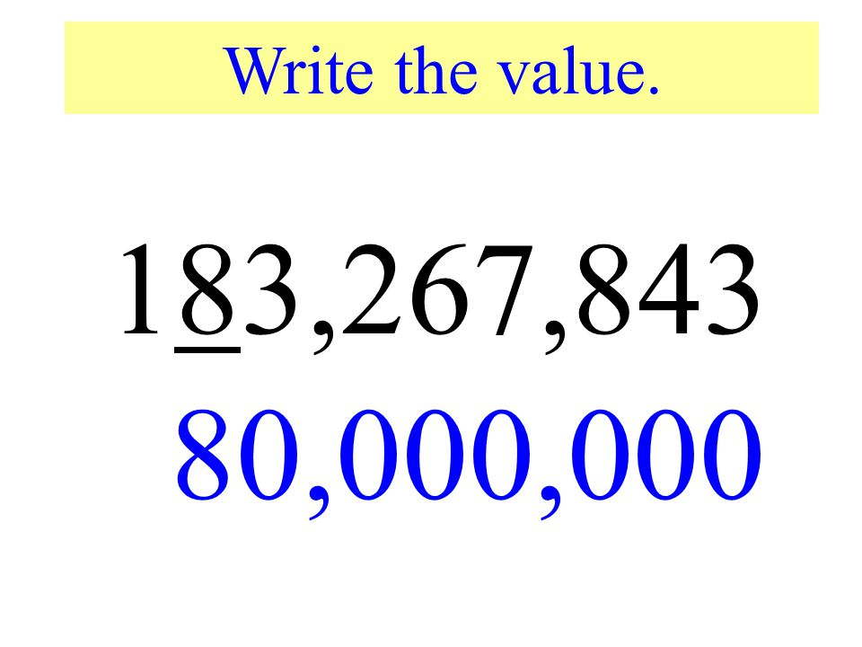 183,267,843 80,000,000 Write the value. First let's practice value.