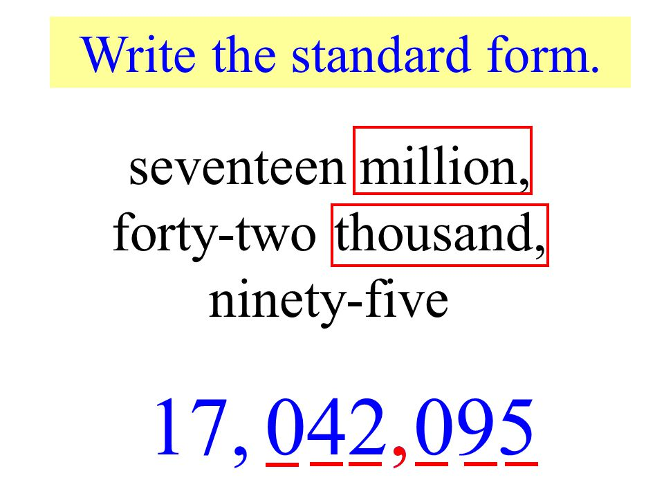 17, 042, 095 , seventeen million, forty-two thousand, ninety-five