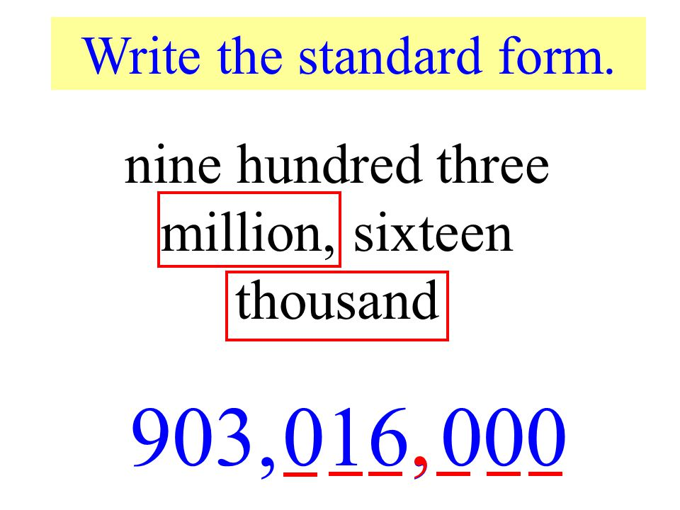 903, 016, , 000 nine hundred three million, sixteen thousand
