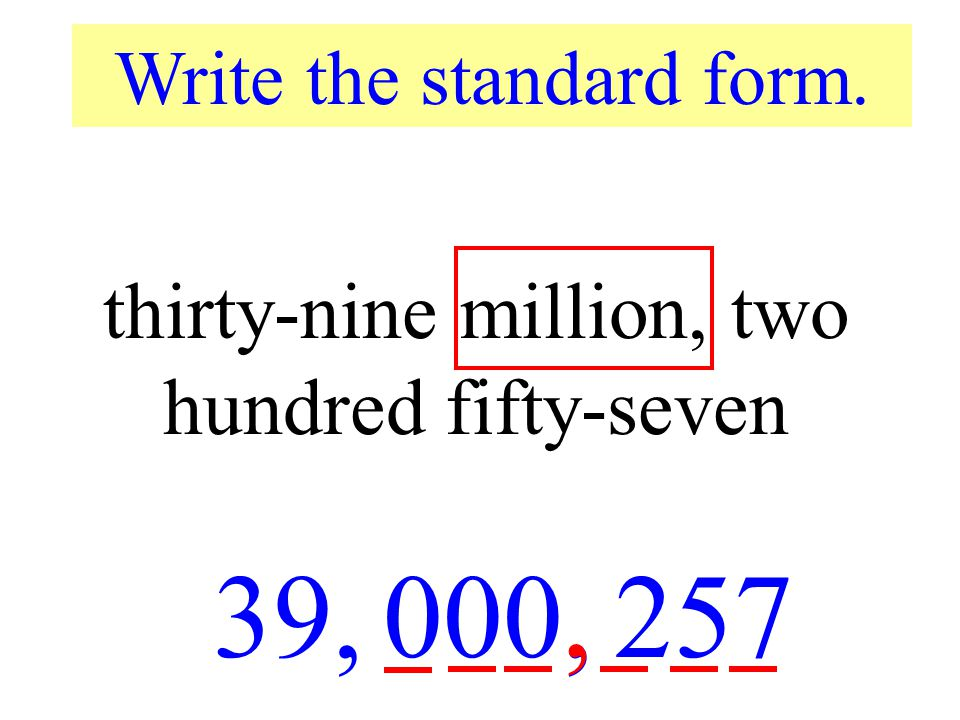 39, 000, , 257 thirty-nine million, two hundred fifty-seven