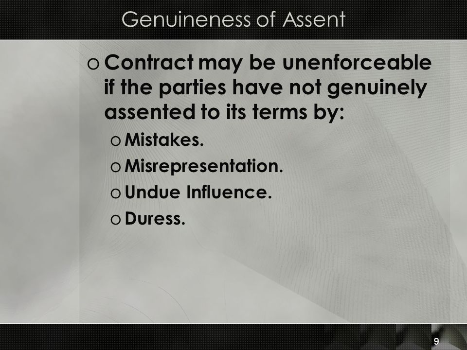 Genuineness of Assent Contract may be unenforceable if the parties have not genuinely assented to its terms by: