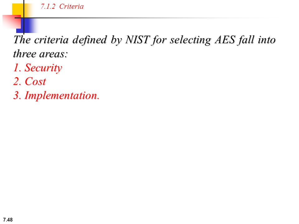 The criteria defined by NIST for selecting AES fall into three areas: