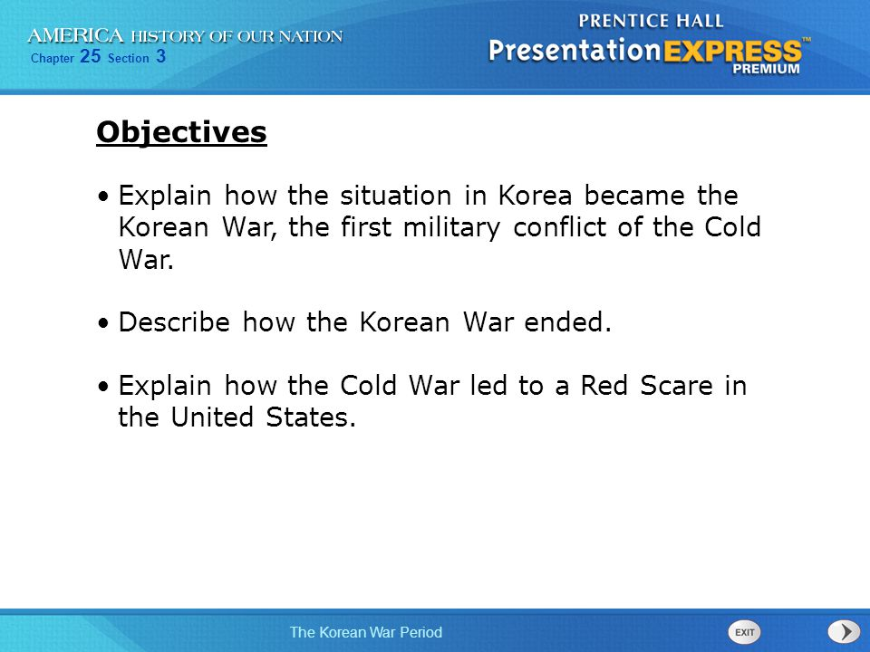 Objectives Explain how the situation in Korea became the Korean War, the first military conflict of the Cold War.
