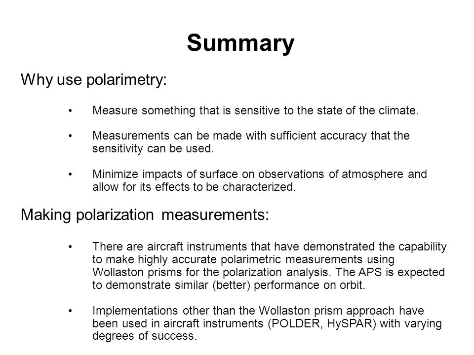 Summary Why use polarimetry: Making polarization measurements: