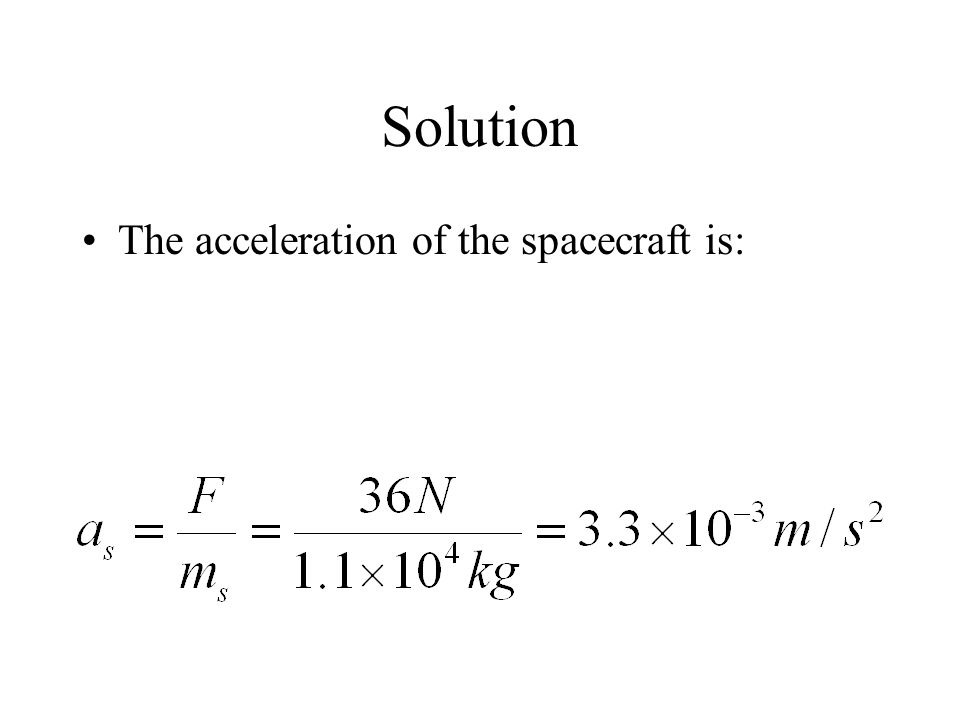 Solution The acceleration of the spacecraft is: