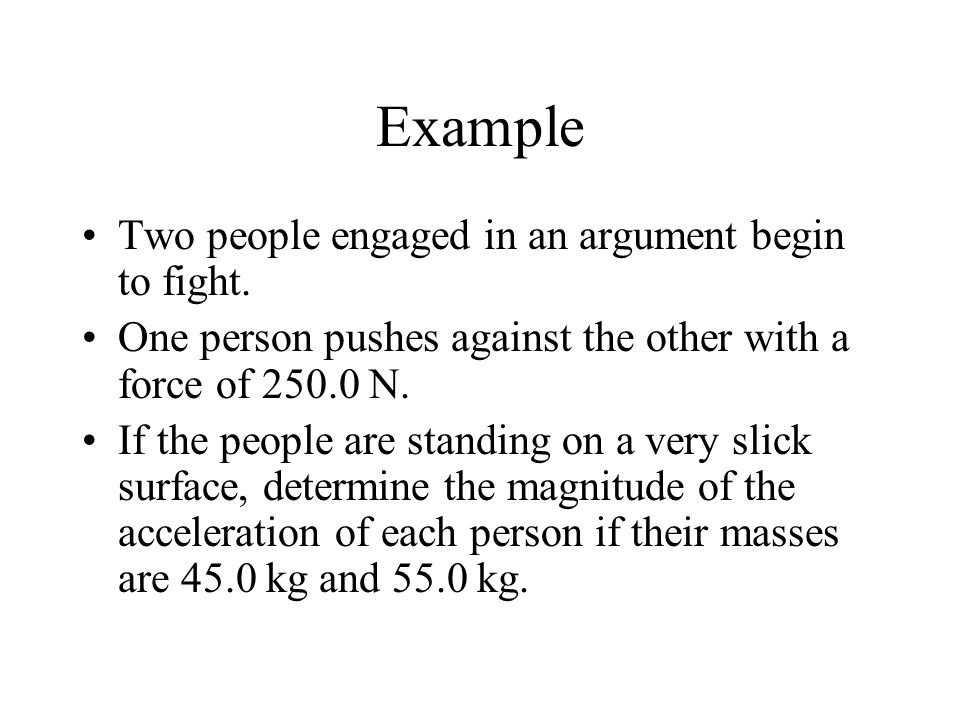 Example Two people engaged in an argument begin to fight.