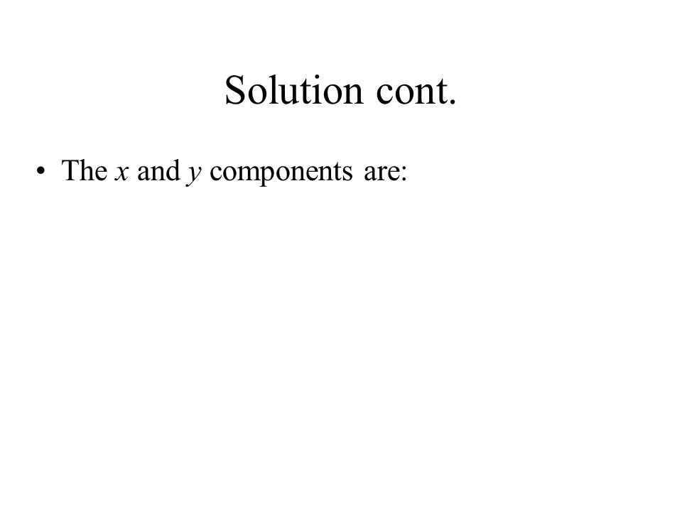 Solution cont. The x and y components are: