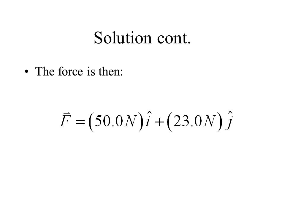 Solution cont. The force is then:
