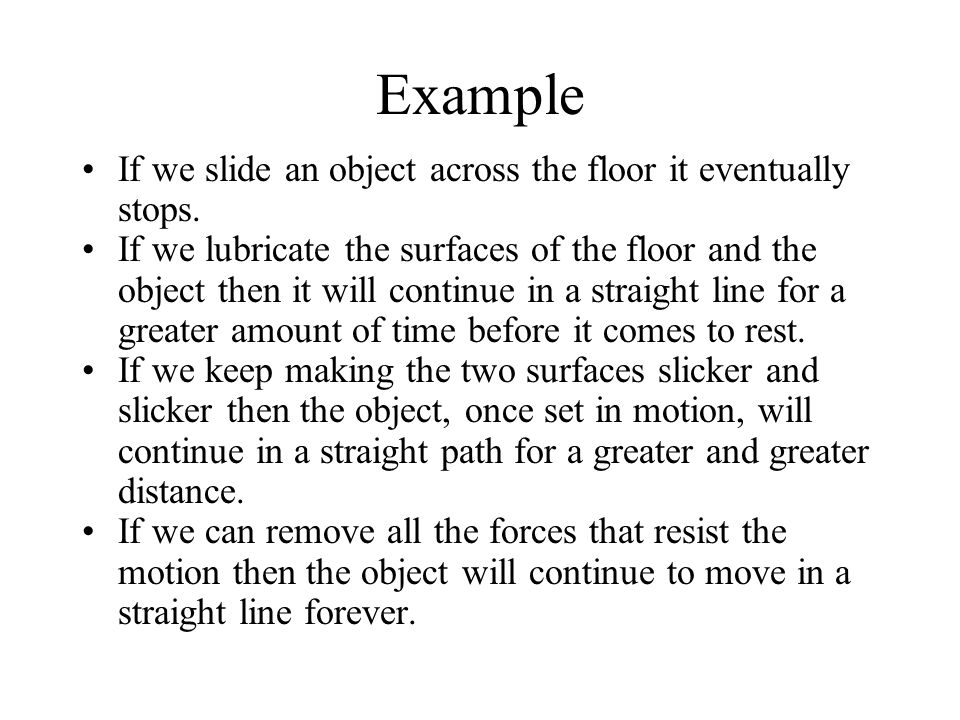 Example If we slide an object across the floor it eventually stops.