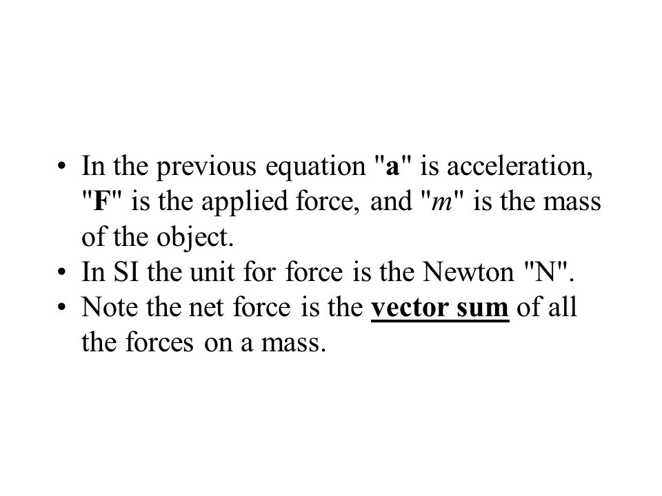 In the previous equation a is acceleration, F is the applied force, and m is the mass of the object.