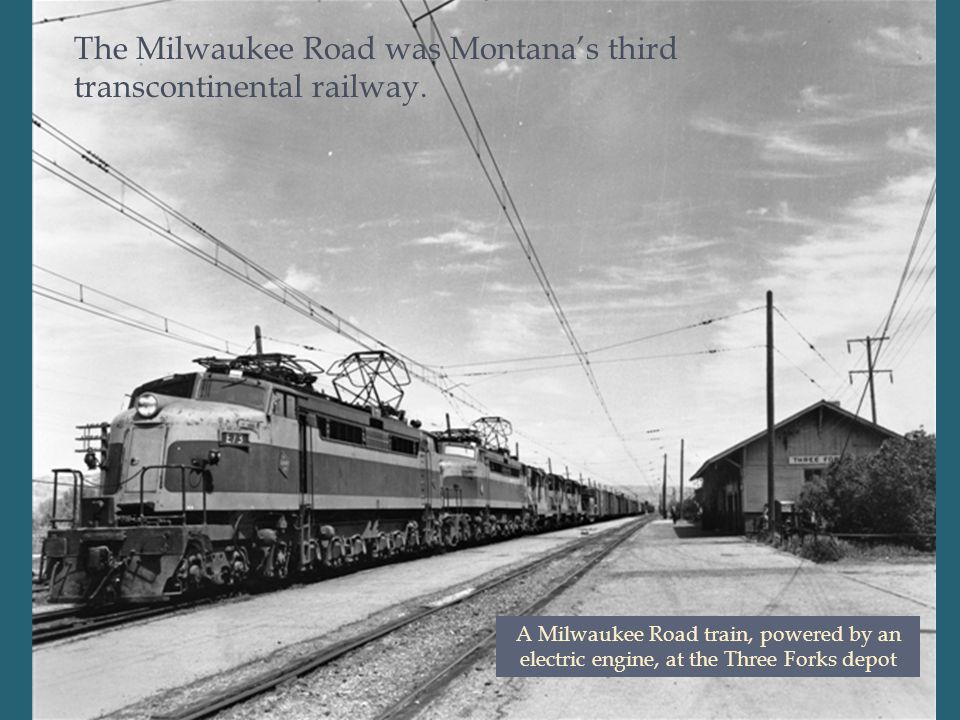 The Milwaukee Road was Montana's third transcontinental railway.