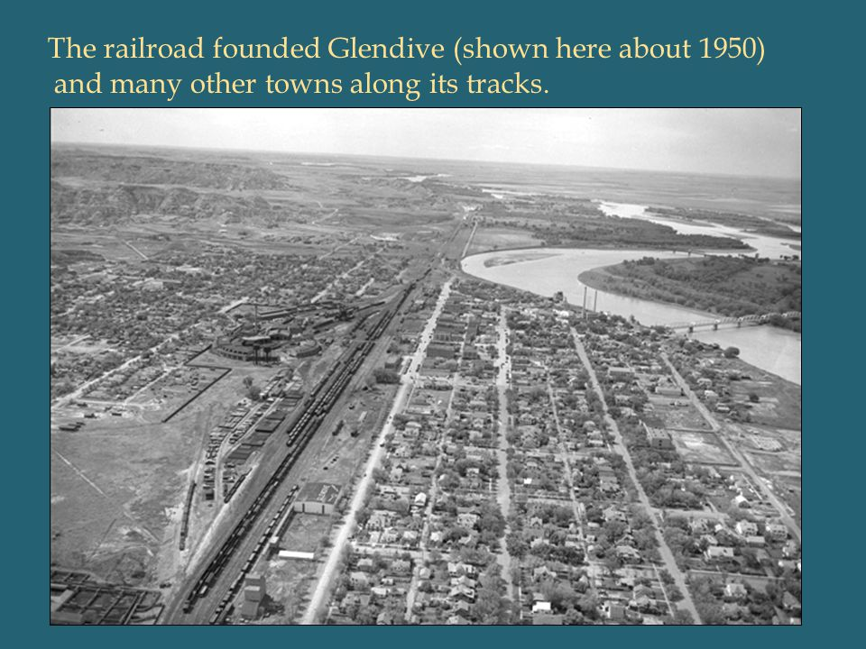 The railroad founded Glendive (shown here about 1950) and many other towns along its tracks.