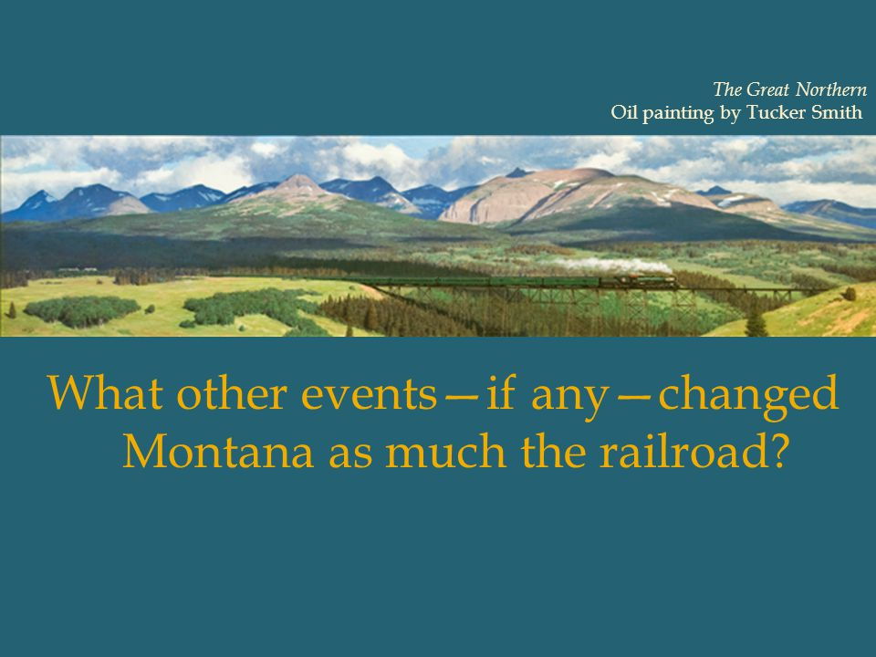 What other events—if any—changed Montana as much the railroad