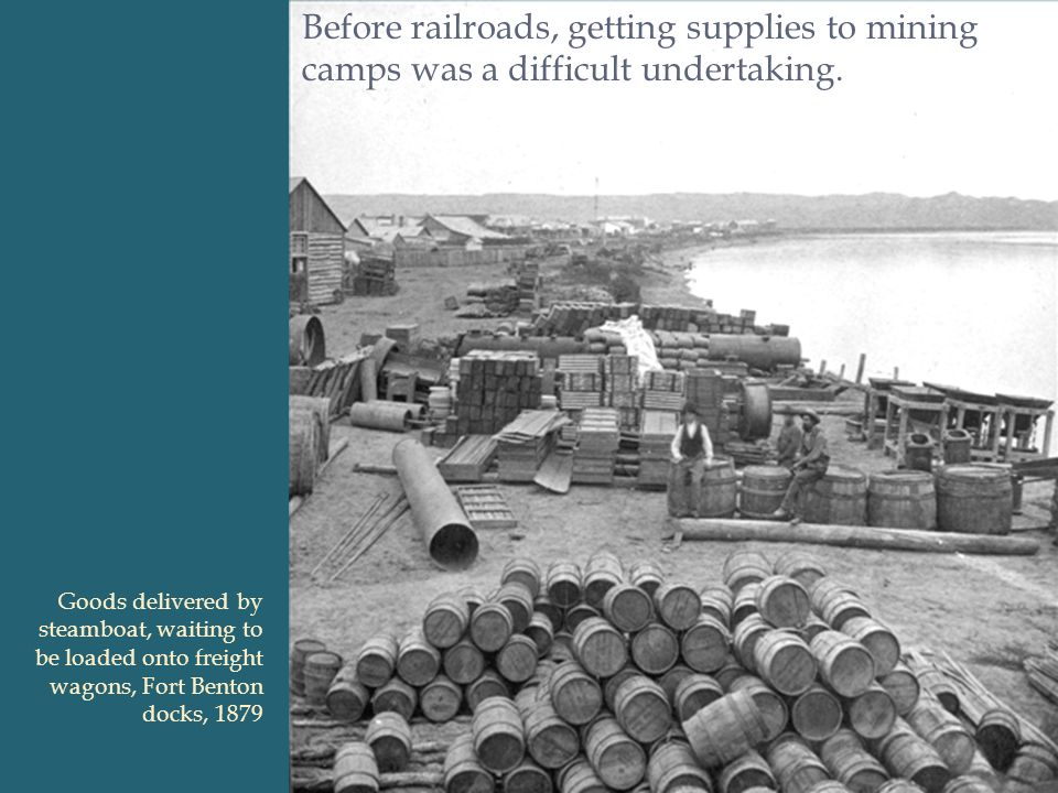 Before railroads, getting supplies to mining camps was a difficult undertaking.