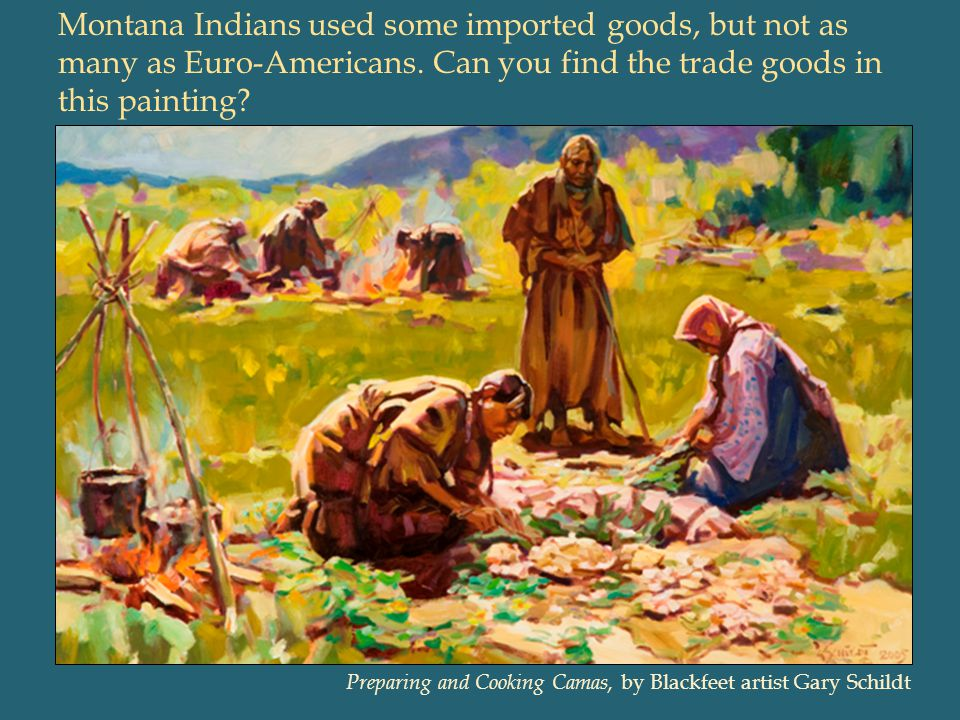 Montana Indians used some imported goods, but not as many as Euro-Americans. Can you find the trade goods in this painting