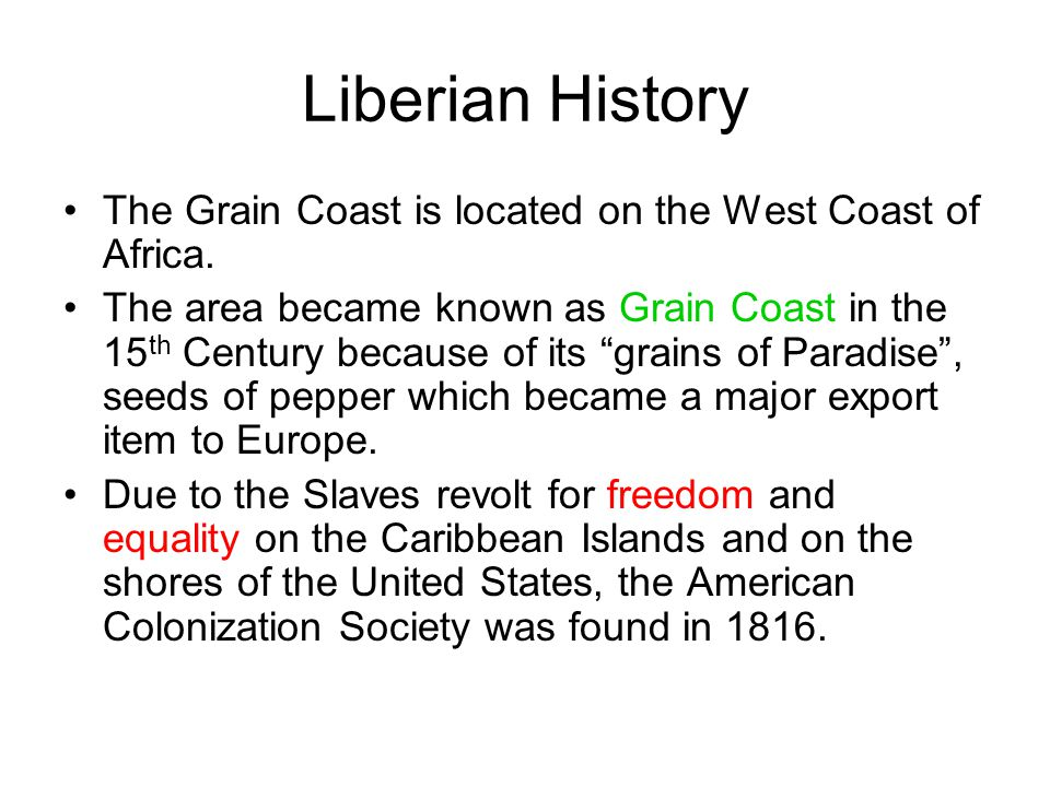 Liberian History The Grain Coast is located on the West Coast of Africa.