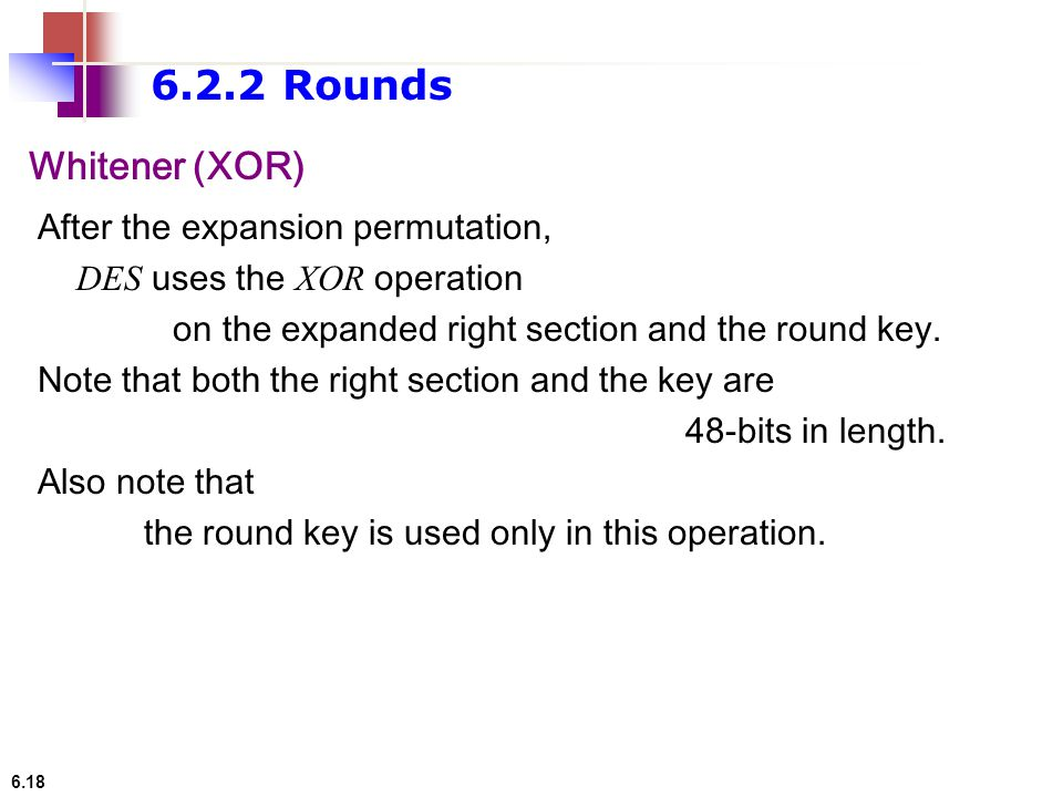 6.2.2 Rounds Whitener (XOR) After the expansion permutation,